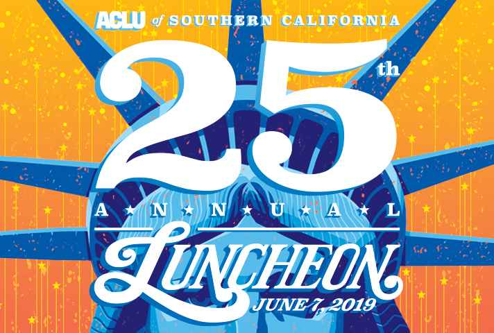 Fri  June 7 - 25th Annual Luncheon | ACLU of Southern California