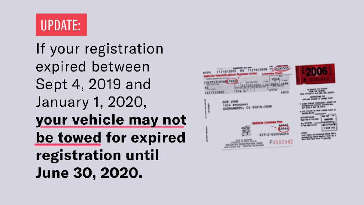 Update: If your registration expired between Sept. 4, 2019 and Jan. 1, 2020, your vehicle may not be towed for expired registration until June 30, 2020.