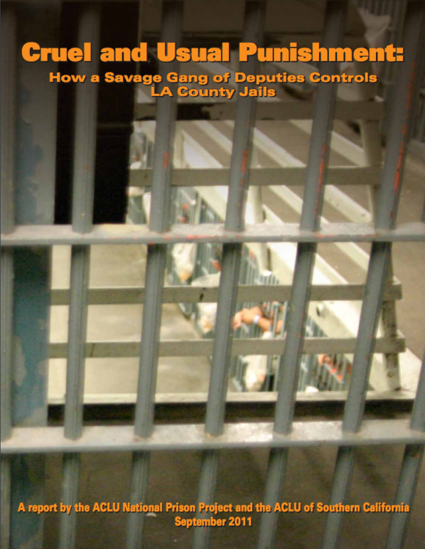 Cruel and Usual Punishment: How A Savage Gang Of Deputies Controls LA County Jails