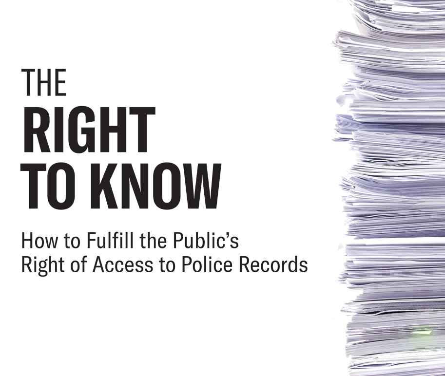 The Right to Know: How to Fulfill the Public's Right of Access to Police Records