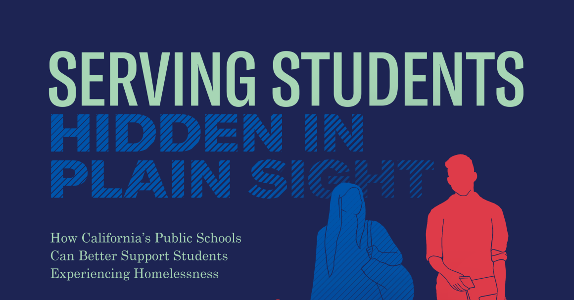 Serving Students Hidden in Plain Sight: How California's Public Schools Can Better Support Students Experiencing Homelessness