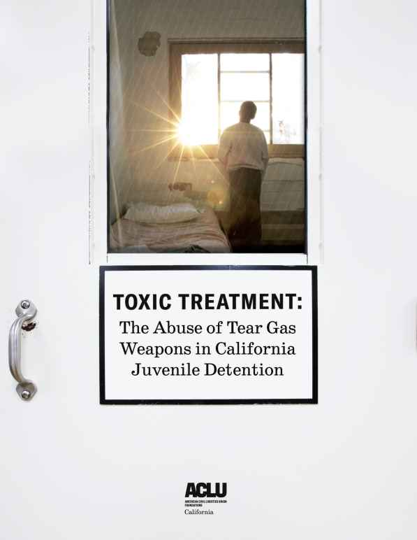 Toxic Treatment: The Abuse of Tear Gas Weapons in California Juvenile Detention