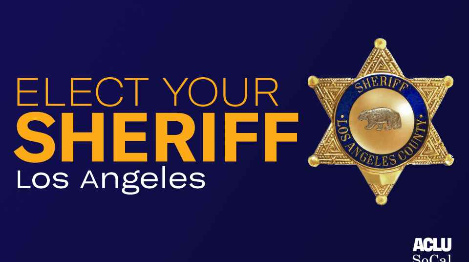 Elect Your Sheriff | ACLU of Southern California